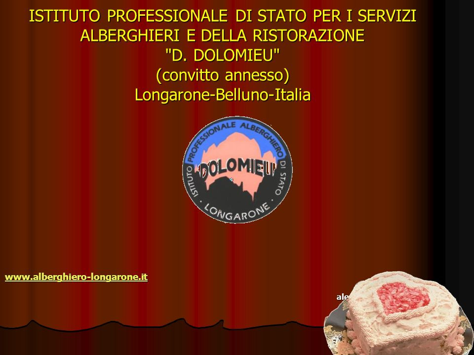 ISTITUTO PROFESSIONALE DI STATO PER I SERVIZI ALBERGHIERI E DELLA RISTORAZIONE D. DOLOMIEU (convitto annesso) Longarone-Belluno-Italia