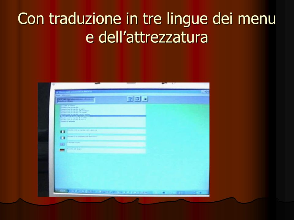 Con traduzione in tre lingue dei menu e dell'attrezzatura