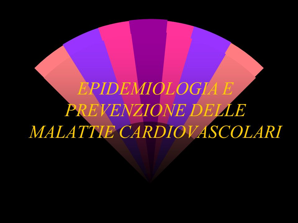 EPIDEMIOLOGIA E PREVENZIONE DELLE MALATTIE CARDIOVASCOLARI