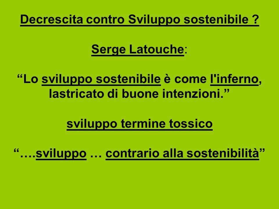 Decrescita contro Sviluppo sostenibile Serge Latouche: