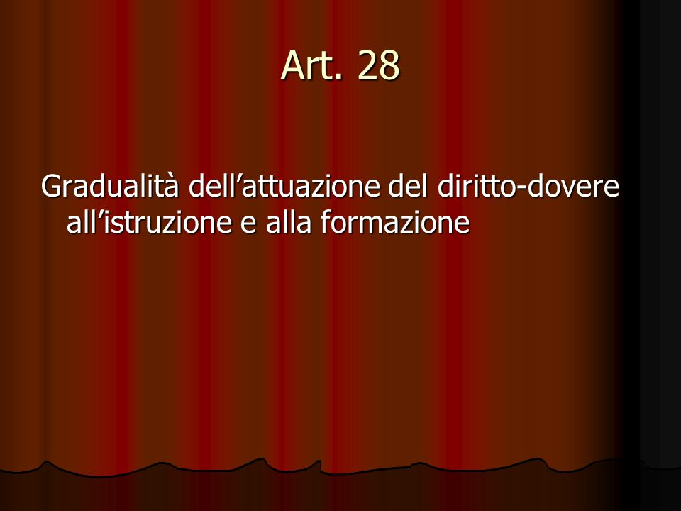 Art. 28 Gradualità dell'attuazione del diritto-dovere all'istruzione e alla formazione