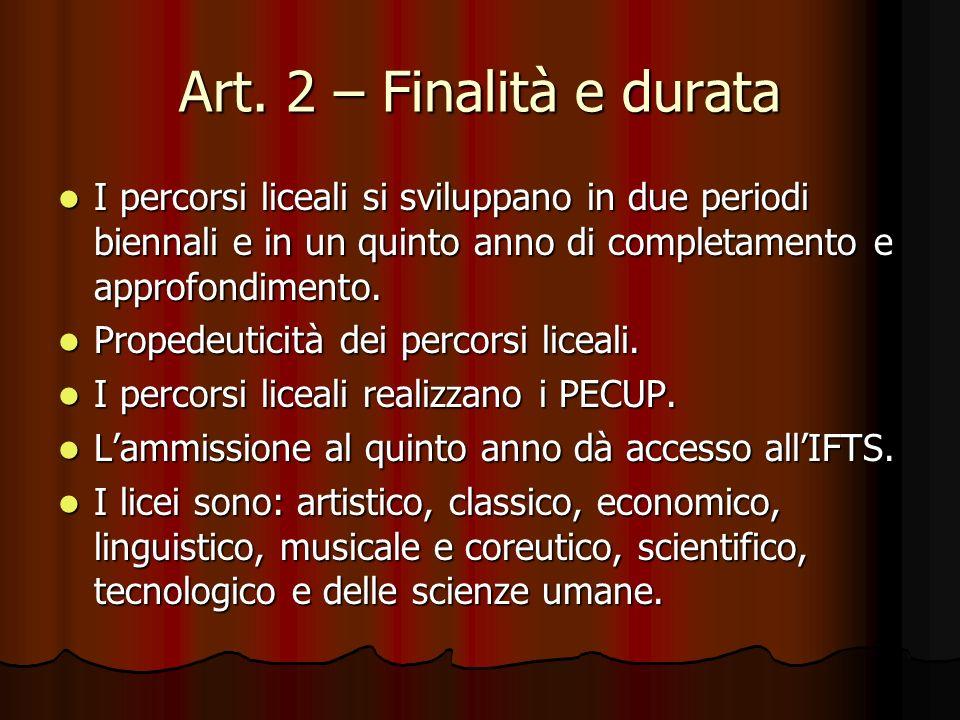 Art. 2 – Finalità e durata I percorsi liceali si sviluppano in due periodi biennali e in un quinto anno di completamento e approfondimento.