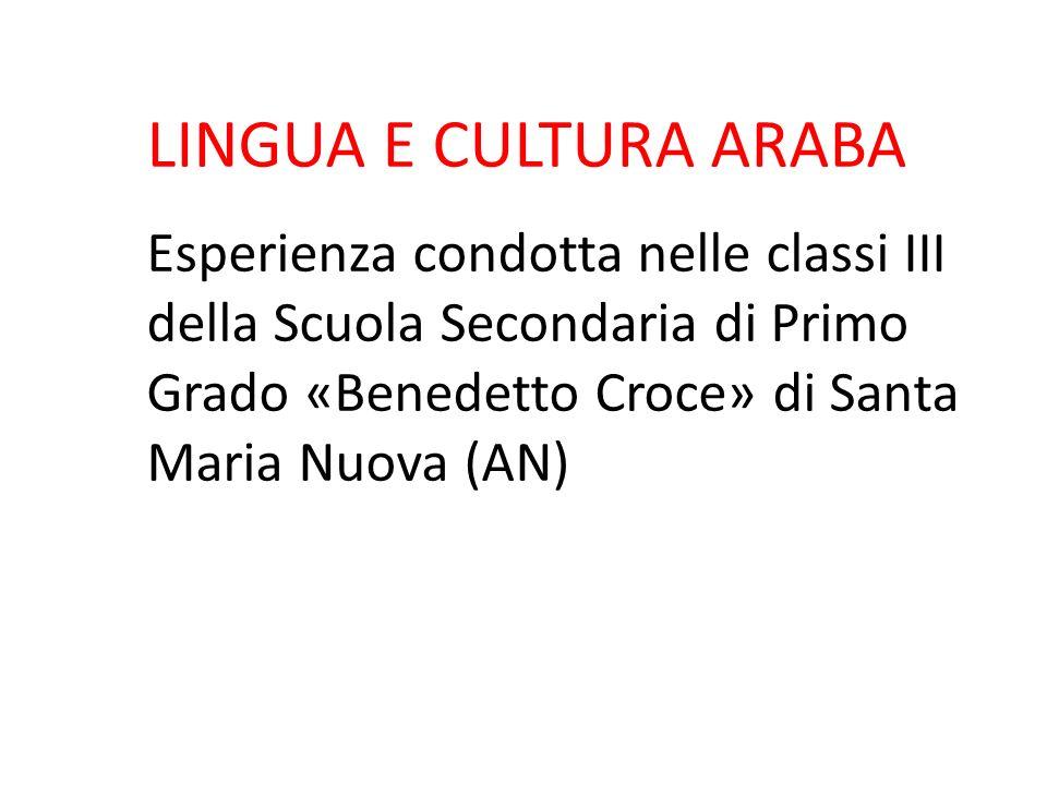 LINGUA E CULTURA ARABA Esperienza condotta nelle classi III della Scuola Secondaria di Primo Grado «Benedetto Croce» di Santa Maria Nuova (AN)