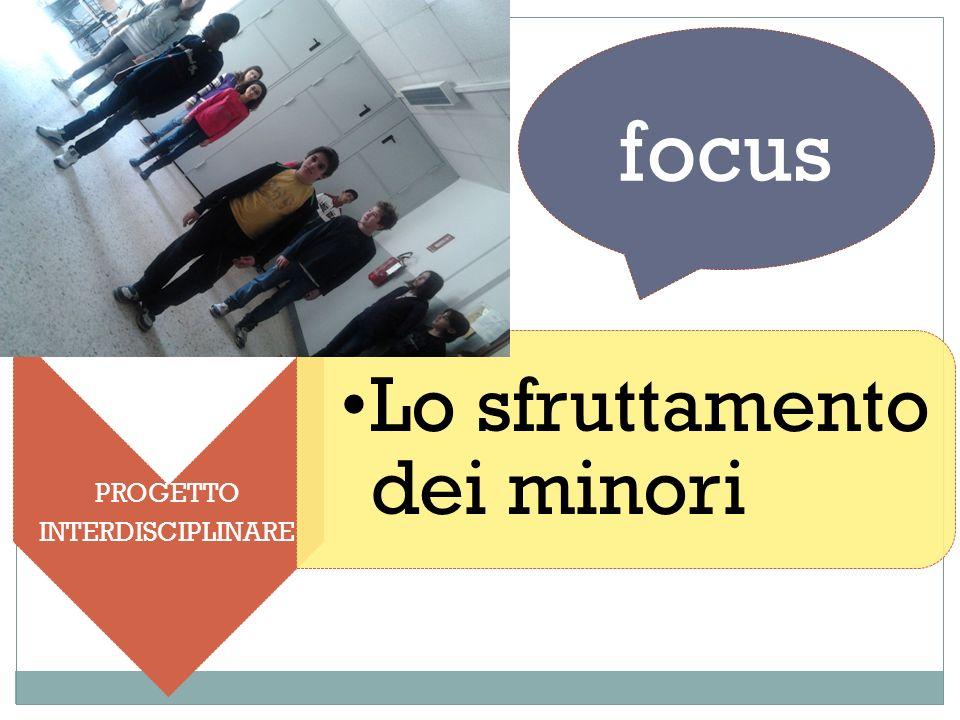 focus PROGETTO INTERDISCIPLINARE Lo sfruttamento dei minori