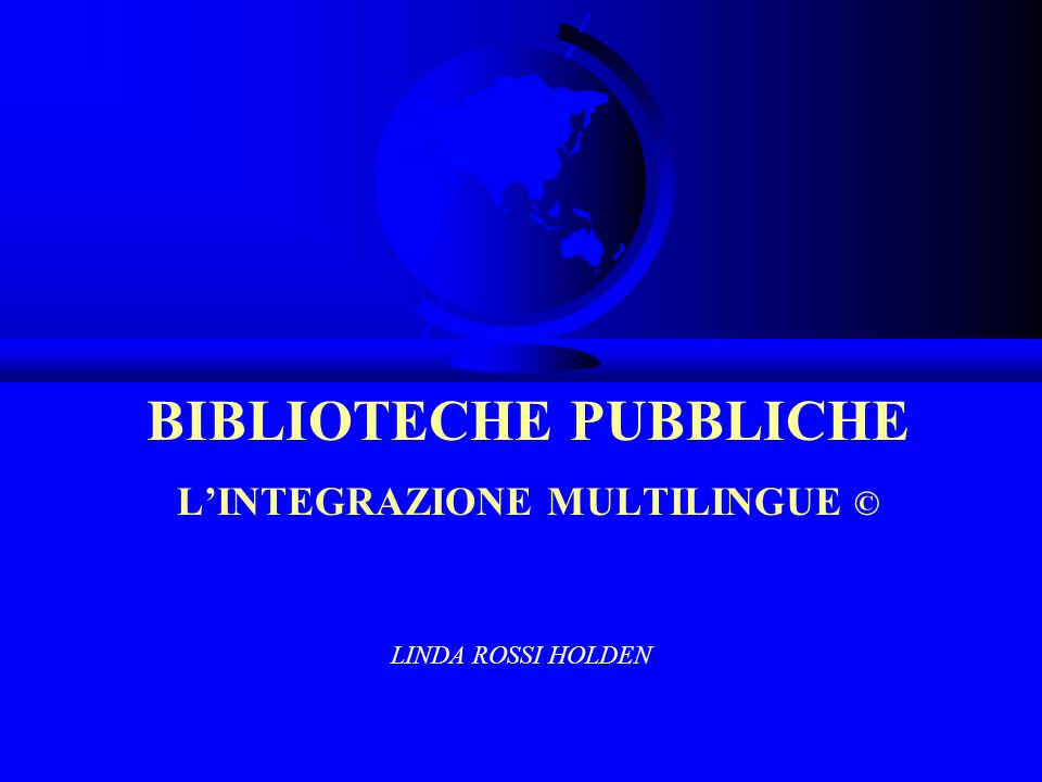 BIBLIOTECHE PUBBLICHE L'INTEGRAZIONE MULTILINGUE ©