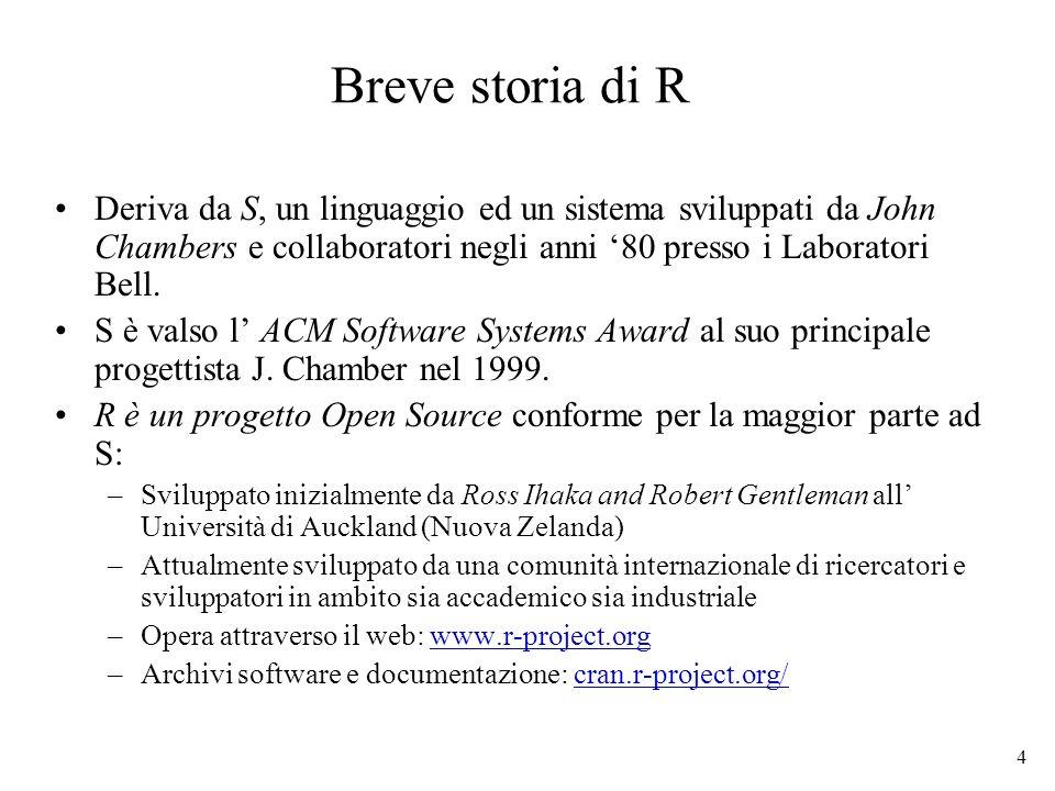 Breve storia di RDeriva da S, un linguaggio ed un sistema sviluppati da John Chambers e collaboratori negli anni '80 presso i Laboratori Bell.