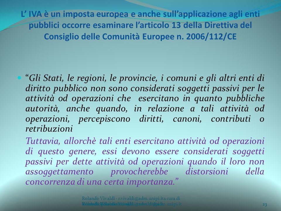 L' IVA è un imposta europea e anche sull'applicazione agli enti pubblici occorre esaminare l'articolo 13 della Direttiva del Consiglio delle Comunità Europee n. 2006/112/CE