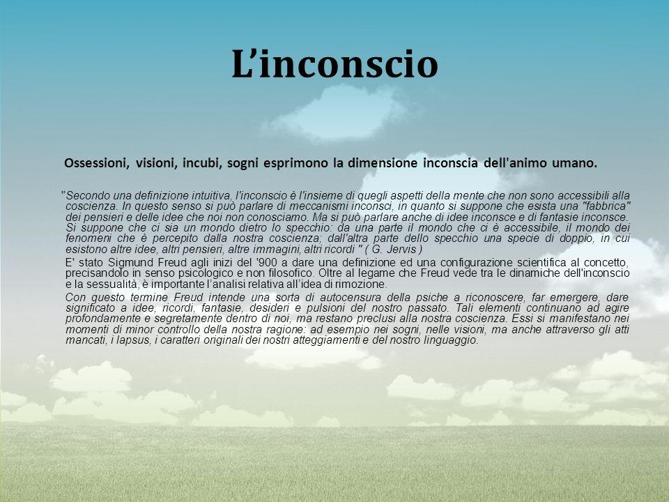 L'inconscio Ossessioni, visioni, incubi, sogni esprimono la dimensione inconscia dell animo umano.