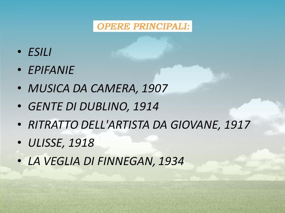 ESILI EPIFANIE. MUSICA DA CAMERA, 1907. GENTE DI DUBLINO, 1914. RITRATTO DELL ARTISTA DA GIOVANE, 1917.