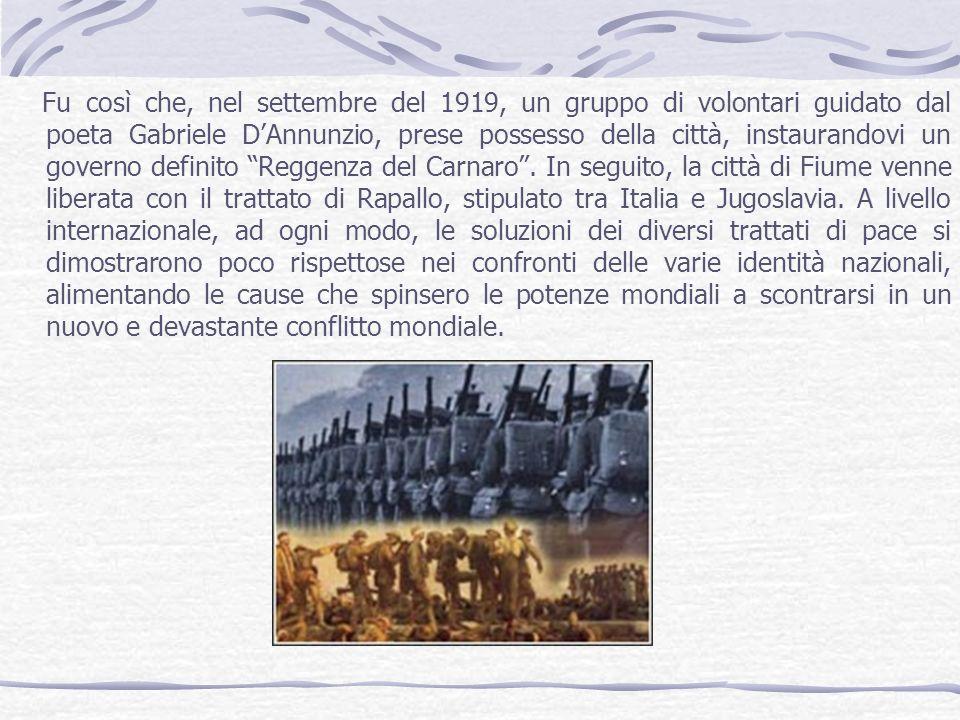 Fu così che, nel settembre del 1919, un gruppo di volontari guidato dal poeta Gabriele D'Annunzio, prese possesso della città, instaurandovi un governo definito Reggenza del Carnaro .