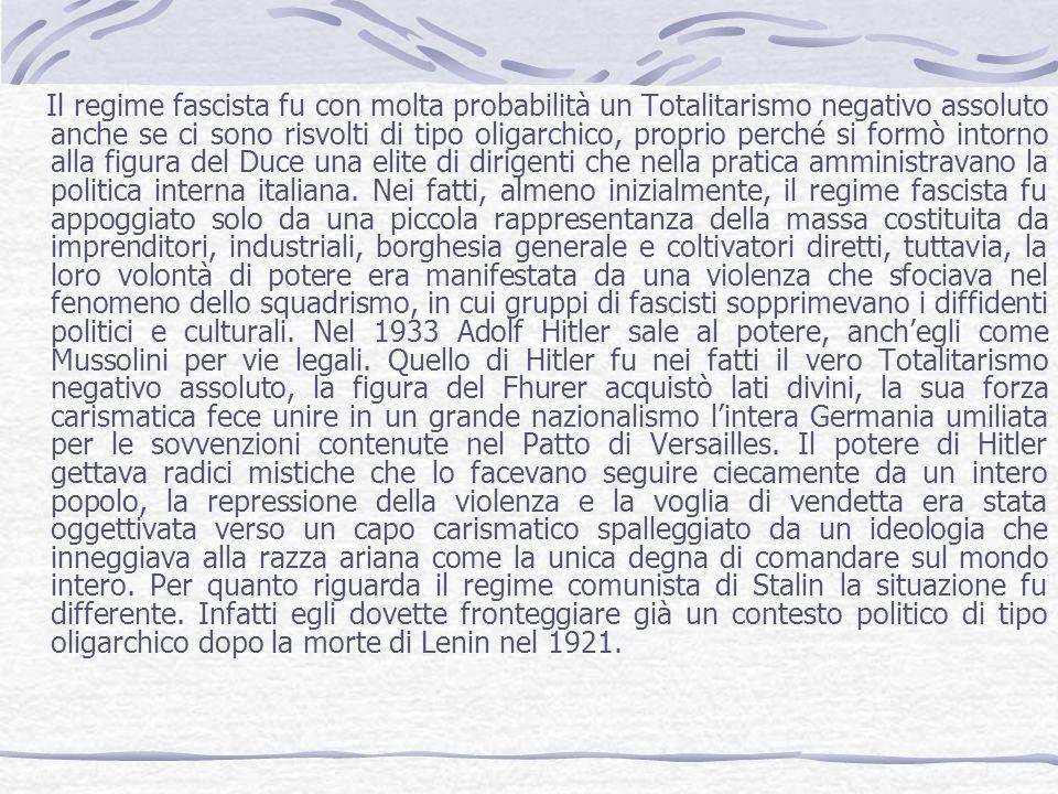 Il regime fascista fu con molta probabilità un Totalitarismo negativo assoluto anche se ci sono risvolti di tipo oligarchico, proprio perché si formò intorno alla figura del Duce una elite di dirigenti che nella pratica amministravano la politica interna italiana.