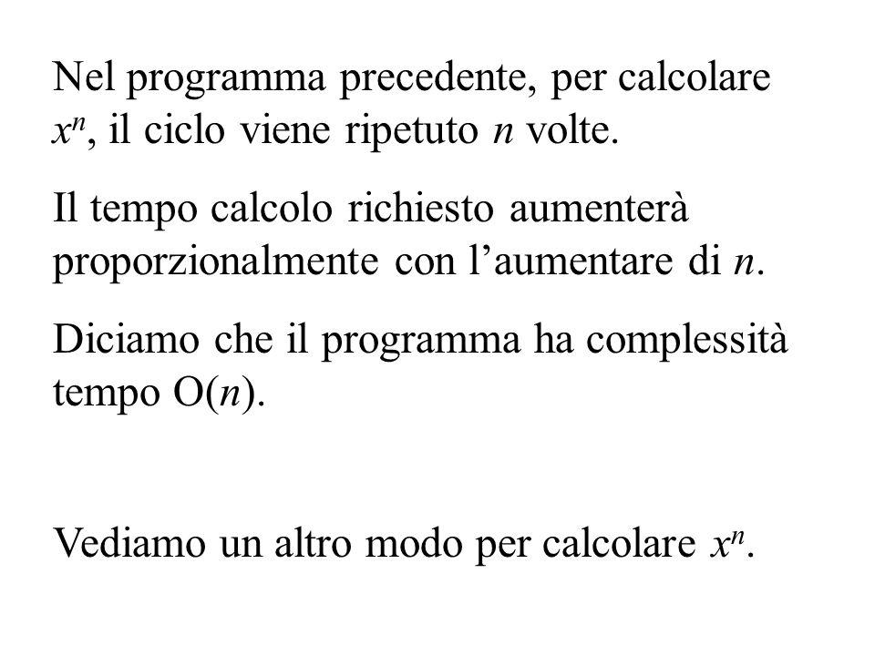 Nel programma precedente, per calcolare xn, il ciclo viene ripetuto n volte.
