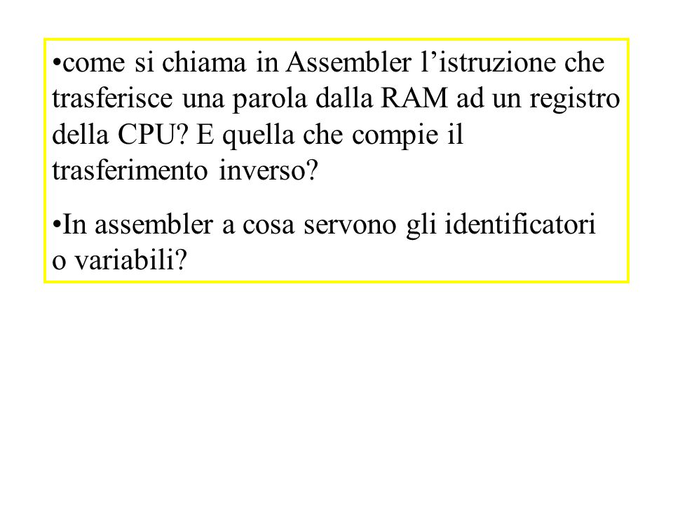 come si chiama in Assembler l'istruzione che trasferisce una parola dalla RAM ad un registro della CPU E quella che compie il trasferimento inverso