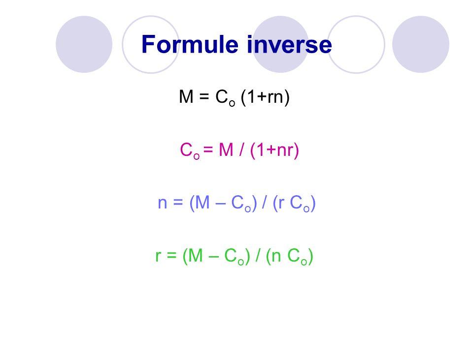Formule inverse M = Co (1+rn) Co = M / (1+nr) n = (M – Co) / (r Co)