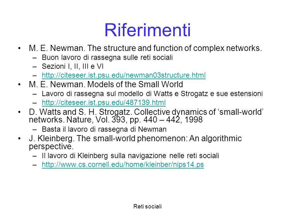Riferimenti M. E. Newman. The structure and function of complex networks. Buon lavoro di rassegna sulle reti sociali.