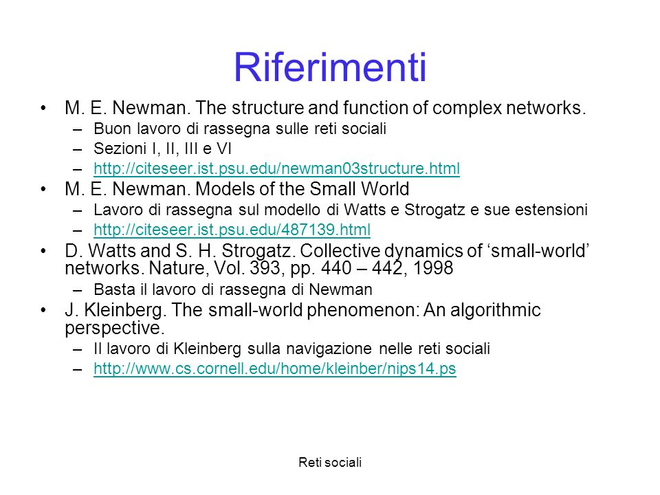 RiferimentiM. E. Newman. The structure and function of complex networks. Buon lavoro di rassegna sulle reti sociali.