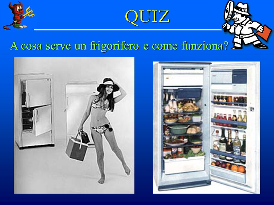 QUIZ A cosa serve un frigorifero e come funziona © Dario Bressanini