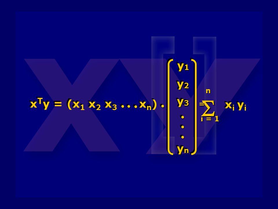 S n i = 1 xi yi xTy = (x1 x2 x3 xn) • y1 y2 y3 yn =