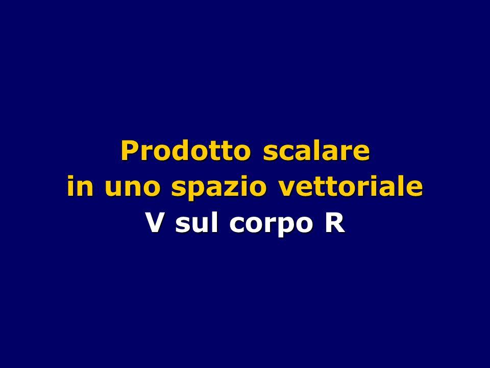 Prodotto scalare in uno spazio vettoriale V sul corpo R