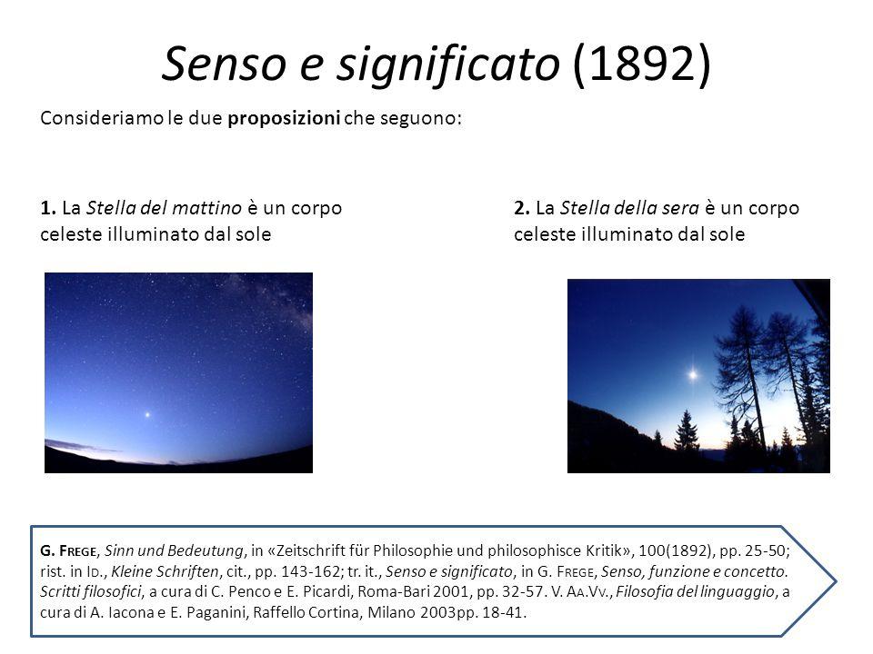 Senso e significato (1892) Consideriamo le due proposizioni che seguono: 1. La Stella del mattino è un corpo celeste illuminato dal sole.