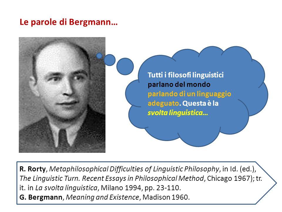 Le parole di Bergmann… Tutti i filosofi linguistici parlano del mondo parlando di un linguaggio adeguato. Questa è la svolta linguistica…