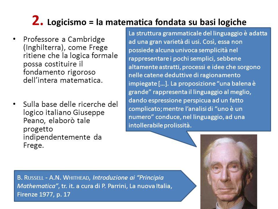 2. Logicismo = la matematica fondata su basi logiche
