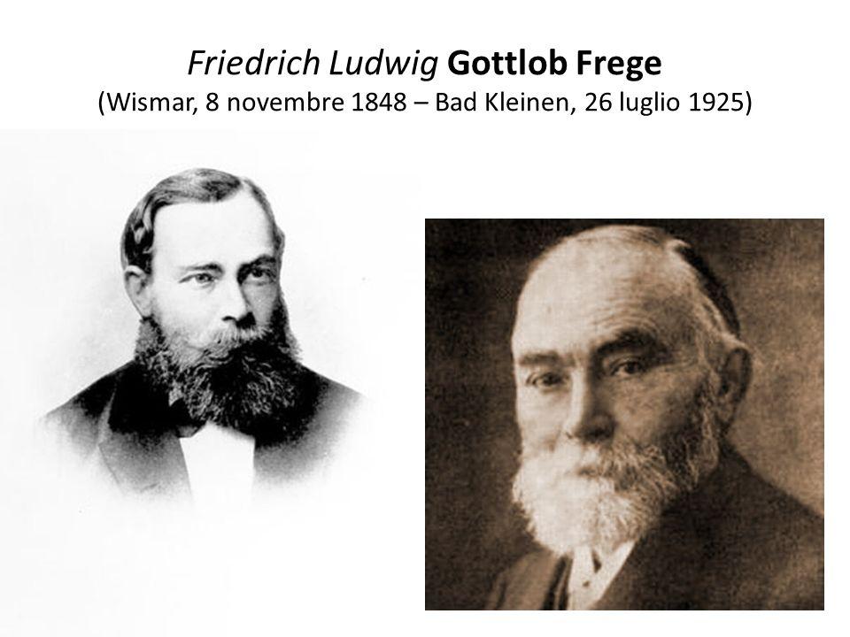 Friedrich Ludwig Gottlob Frege (Wismar, 8 novembre 1848 – Bad Kleinen, 26 luglio 1925)