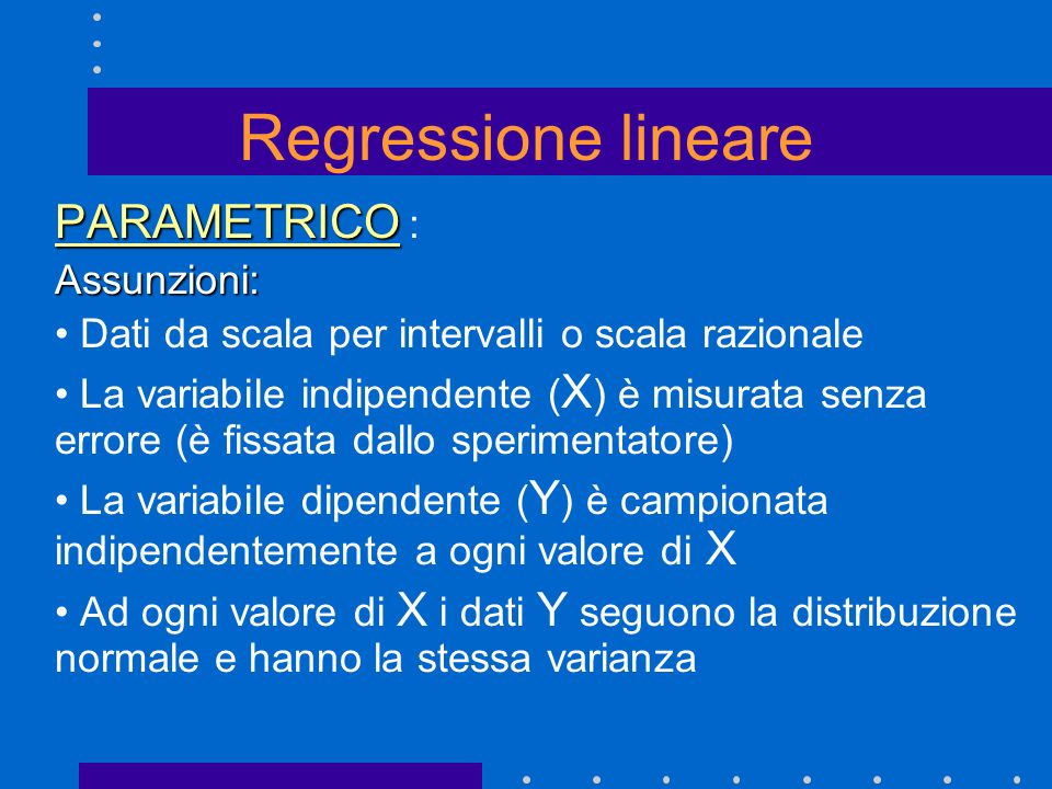 Regressione lineare PARAMETRICO : Assunzioni: