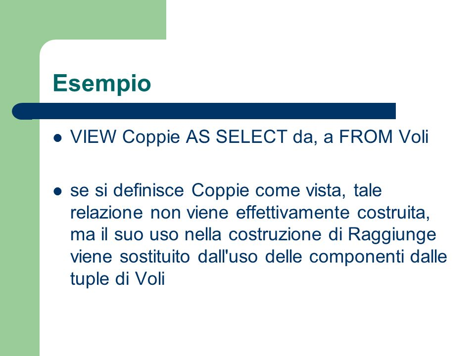 Esempio VIEW Coppie AS SELECT da, a FROM Voli