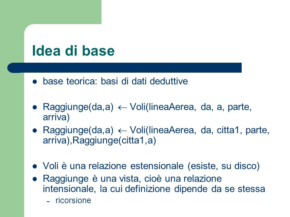Idea di base base teorica: basi di dati deduttive