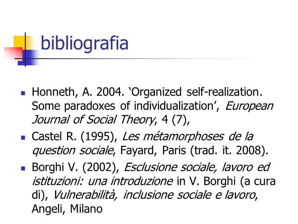 bibliografiaHonneth, A. 2004. 'Organized self-realization. Some paradoxes of individualization', European Journal of Social Theory, 4 (7),