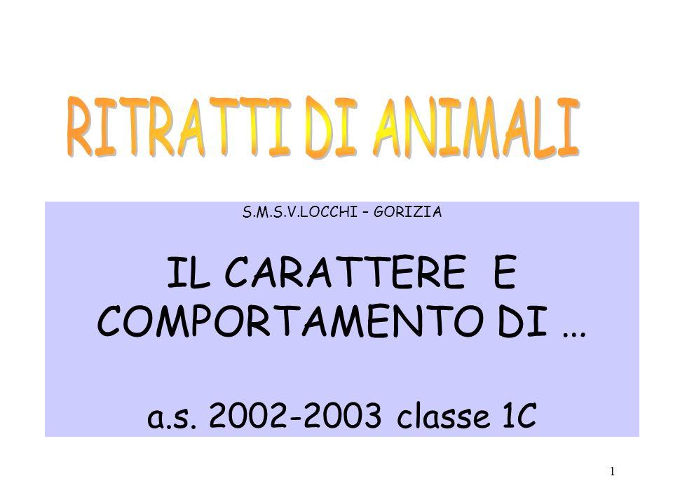 RITRATTI DI ANIMALI S.M.S.V.LOCCHI – GORIZIA IL CARATTERE E COMPORTAMENTO DI … a.s.