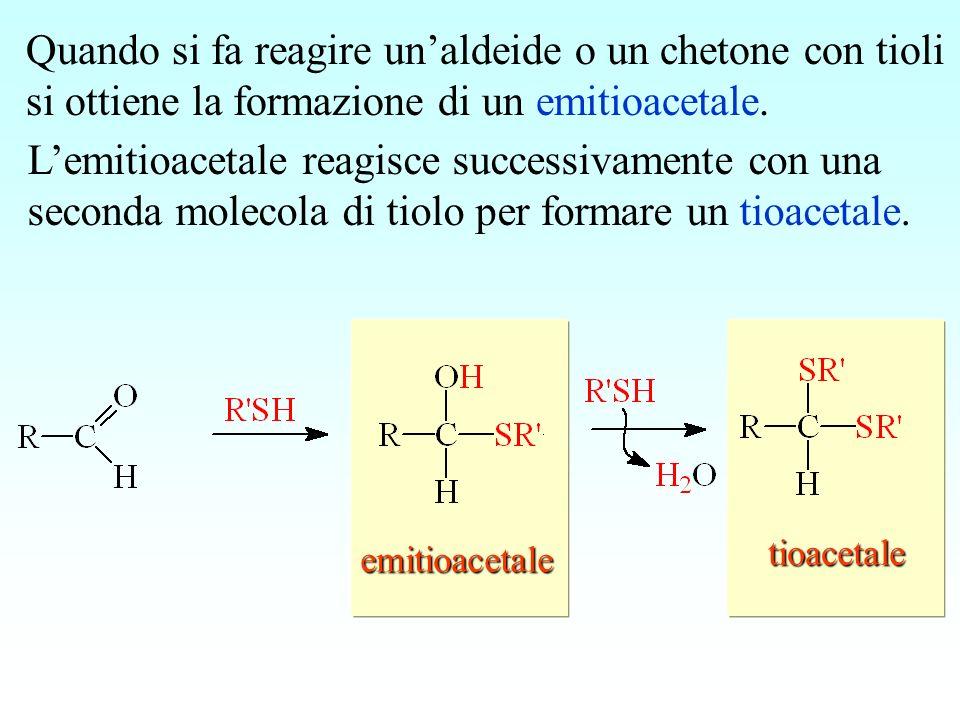 Quando si fa reagire un'aldeide o un chetone con tioli