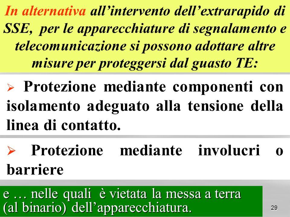 In alternativa all'intervento dell'extrarapido di SSE, per le apparecchiature di segnalamento e telecomunicazione si possono adottare altre misure per proteggersi dal guasto TE: