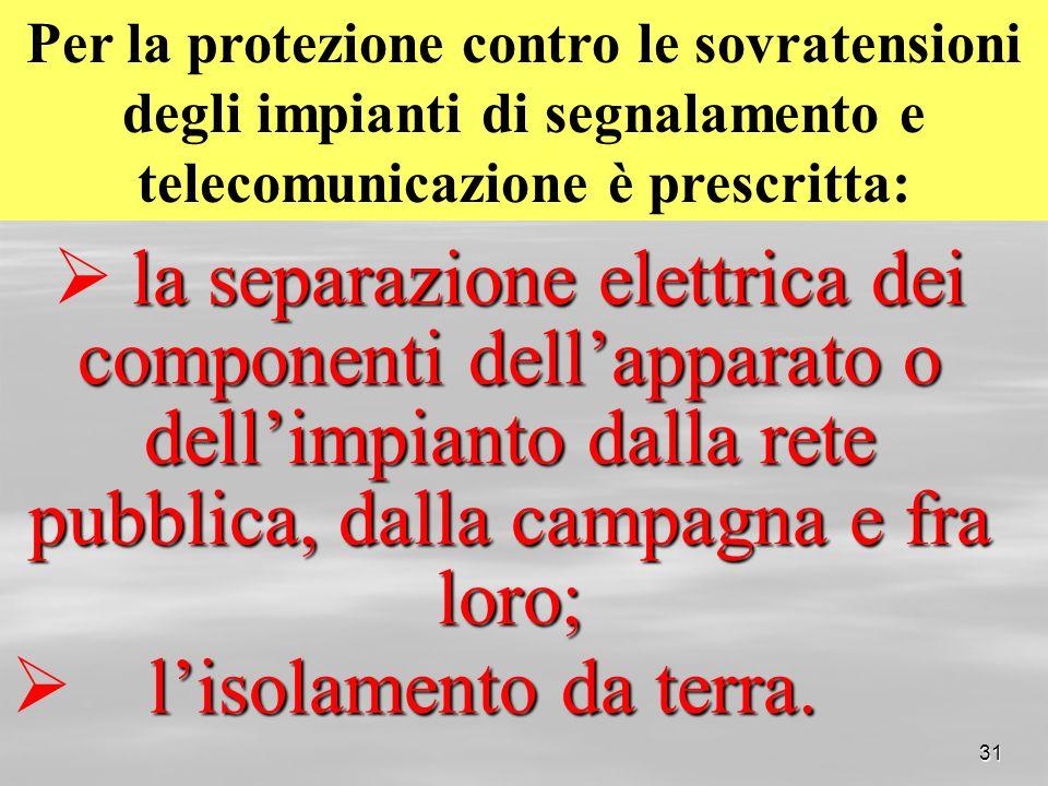 Per la protezione contro le sovratensioni degli impianti di segnalamento e telecomunicazione è prescritta: