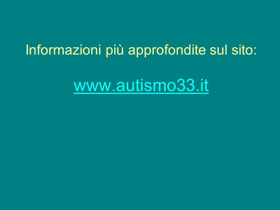 Informazioni più approfondite sul sito: www.autismo33.it