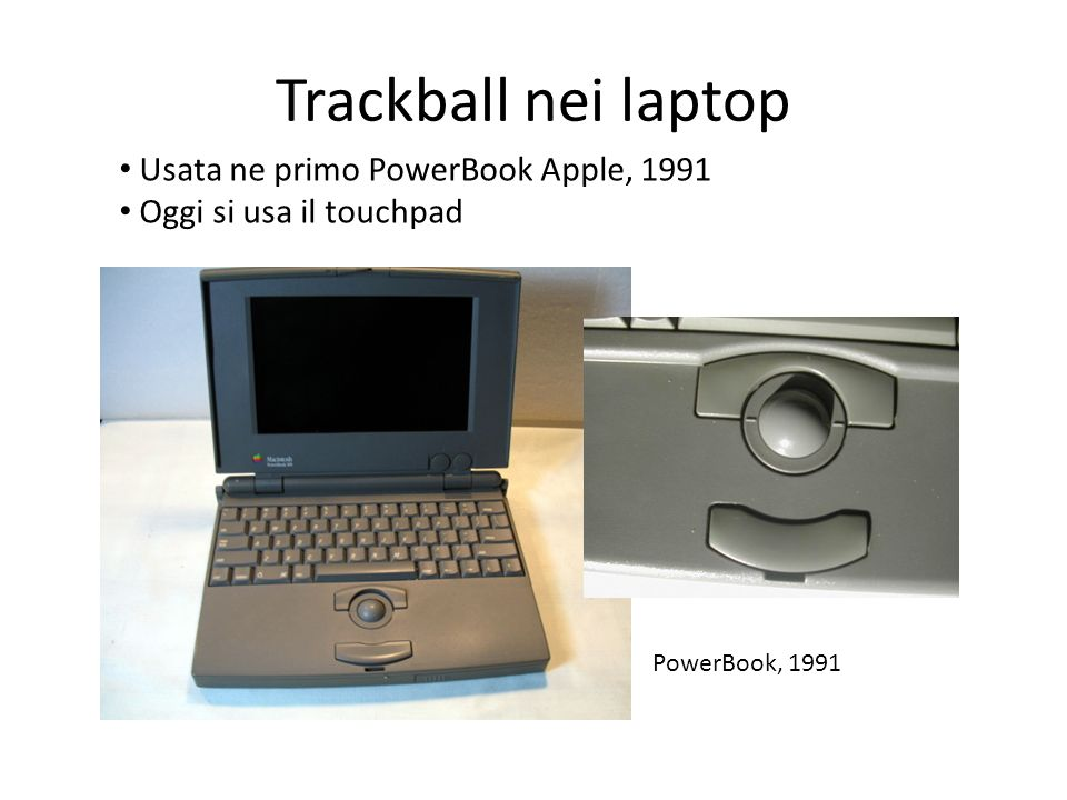 Trackball nei laptop Usata ne primo PowerBook Apple, 1991