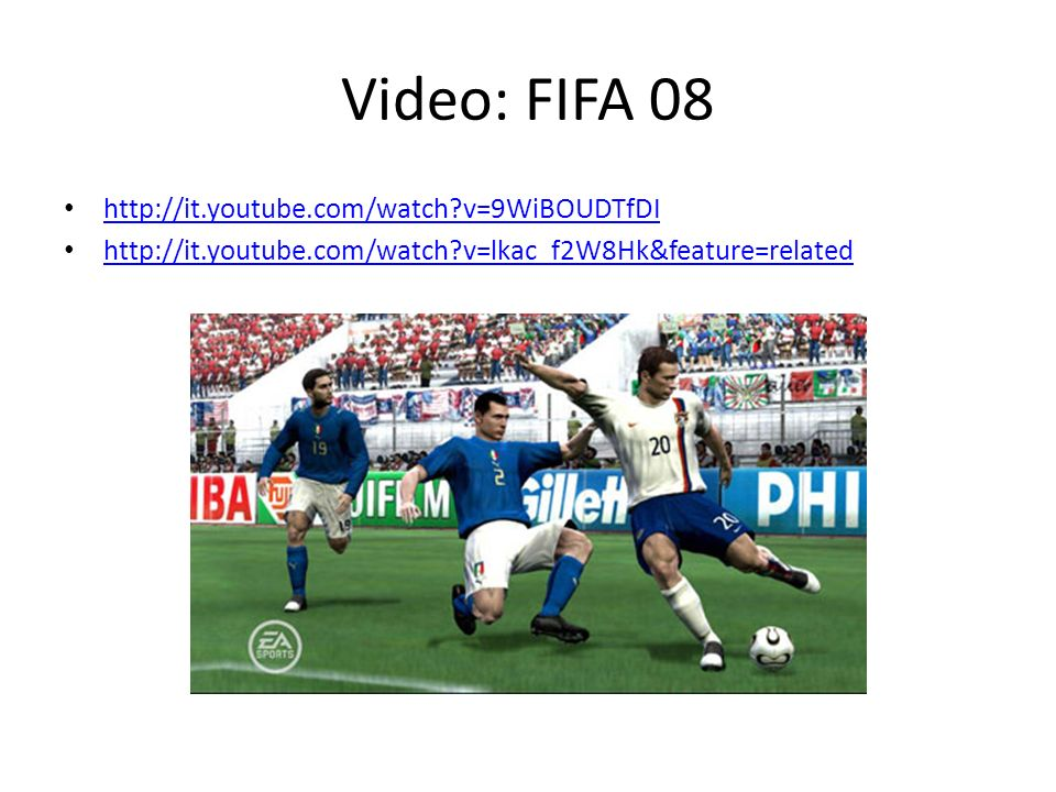 Video: FIFA 08 http://it.youtube.com/watch v=9WiBOUDTfDI