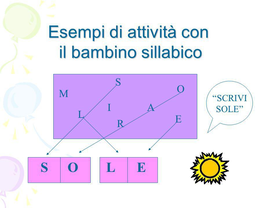 Esempi di attività con il bambino sillabico S O L E M S L A I O E R