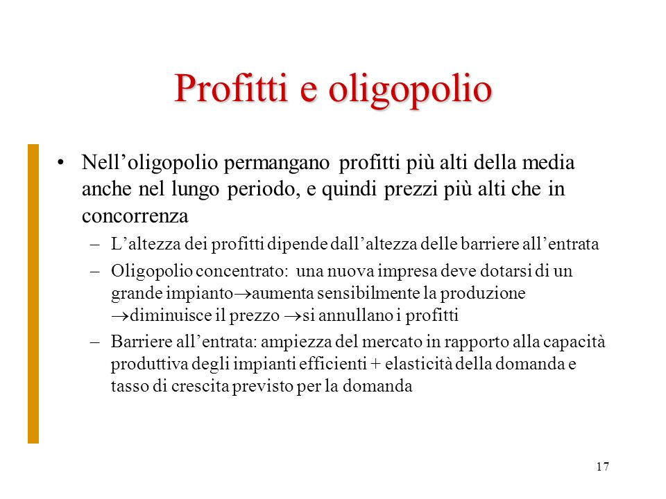 Profitti e oligopolioNell'oligopolio permangano profitti più alti della media anche nel lungo periodo, e quindi prezzi più alti che in concorrenza.