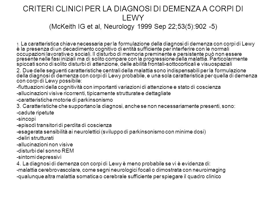 CRITERI CLINICI PER LA DIAGNOSI DI DEMENZA A CORPI DI LEWY (McKeith IG et al, Neurology 1999 Sep 22;53(5):902 -5)