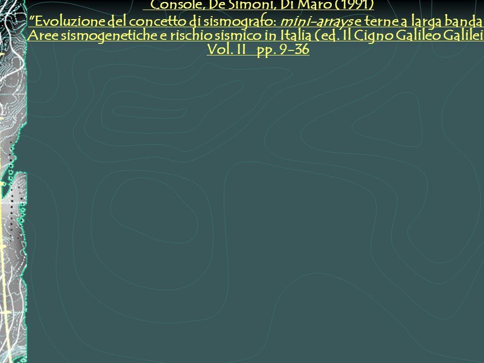 Console, De Simoni, Di Maro (1991) Evoluzione del concetto di sismografo: mini-arrays e terne a larga banda Aree sismogenetiche e rischio sismico in Italia (ed.
