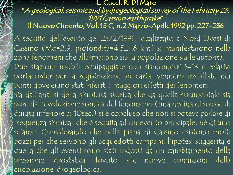 L. Cucci, R. Di Maro A geological, seismic and hydrogeological survey of the February 23, 1991 Cassino earthquake Il Nuovo Cimento, Vol. 15 C, n.2 Marzo-Aprile 1992 pp. 227-236