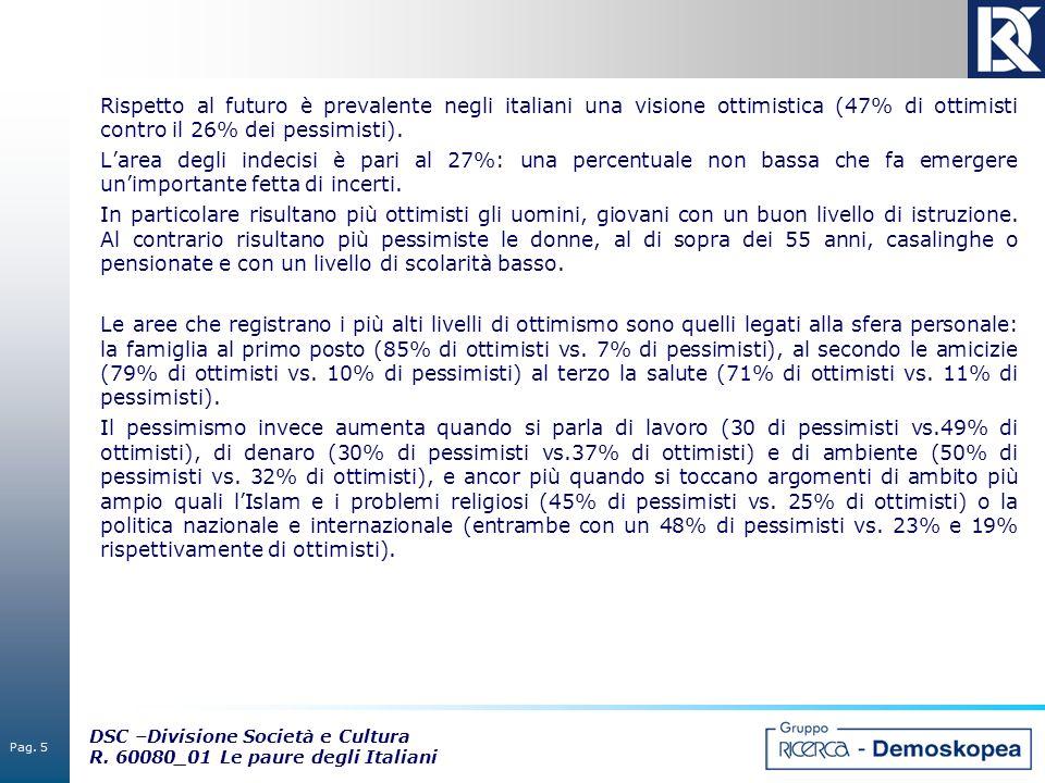 Rispetto al futuro è prevalente negli italiani una visione ottimistica (47% di ottimisti contro il 26% dei pessimisti).