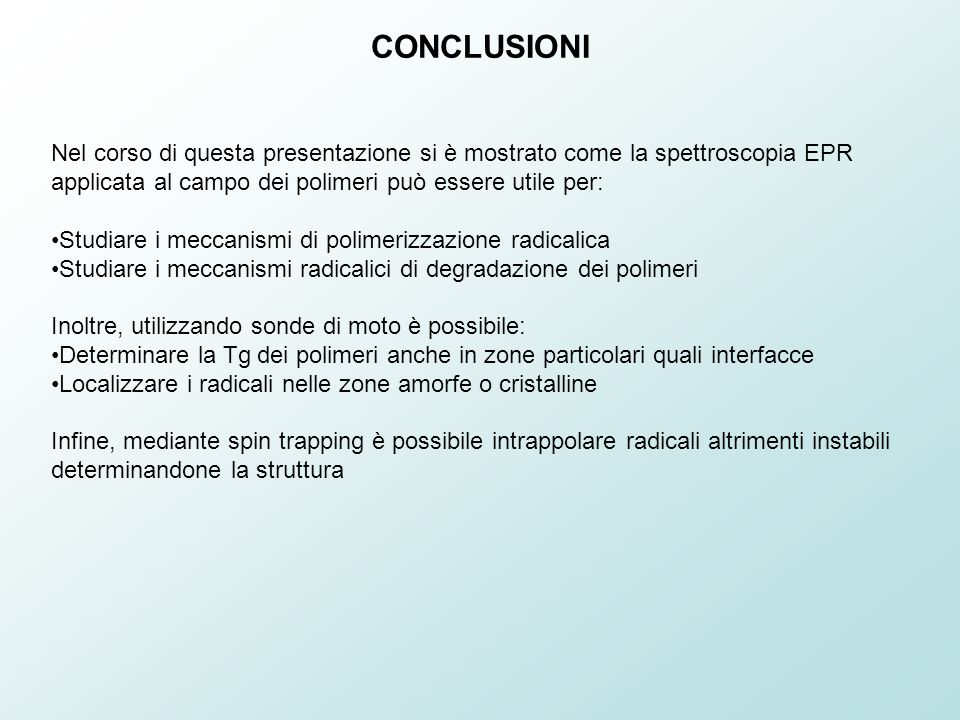 CONCLUSIONI Nel corso di questa presentazione si è mostrato come la spettroscopia EPR applicata al campo dei polimeri può essere utile per: