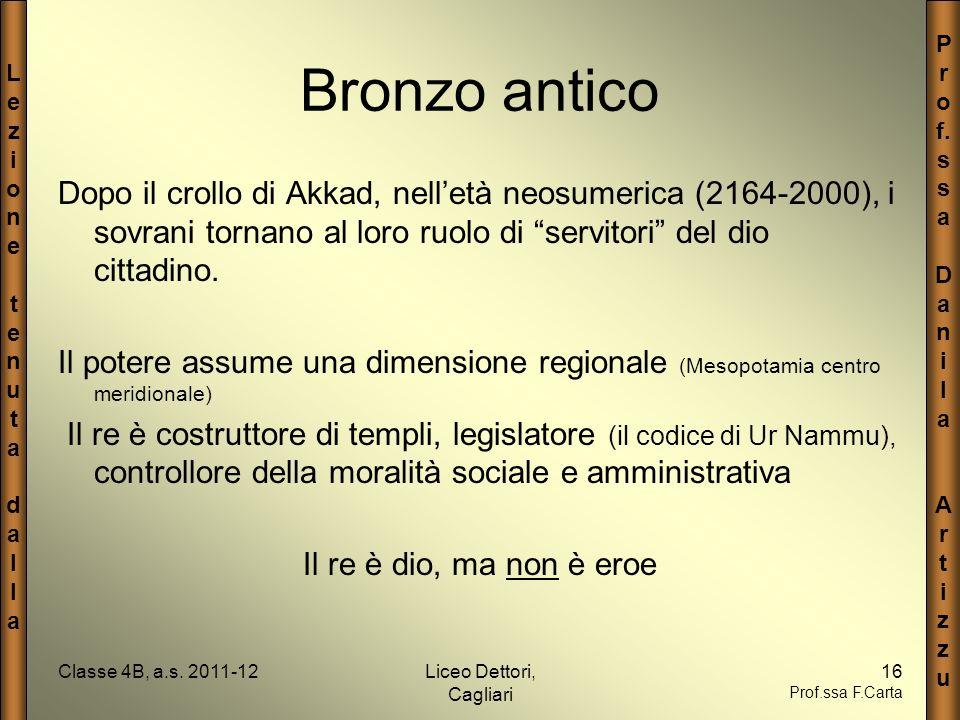 Bronzo antico Dopo il crollo di Akkad, nell'età neosumerica (2164-2000), i sovrani tornano al loro ruolo di servitori del dio cittadino.