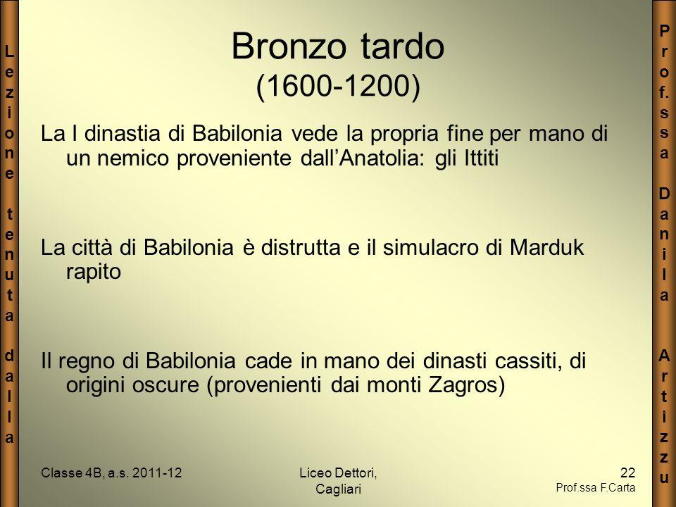 Bronzo tardo (1600-1200) La I dinastia di Babilonia vede la propria fine per mano di un nemico proveniente dall'Anatolia: gli Ittiti.