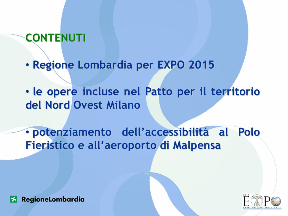 CONTENUTIRegione Lombardia per EXPO 2015. le opere incluse nel Patto per il territorio del Nord Ovest Milano.