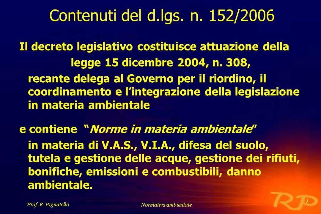 Contenuti del d.lgs. n. 152/2006 Il decreto legislativo costituisce attuazione della. legge 15 dicembre 2004, n. 308,