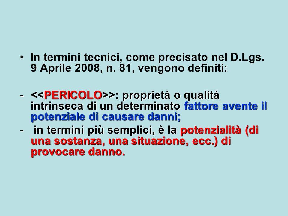 In termini tecnici, come precisato nel D. Lgs. 9 Aprile 2008, n